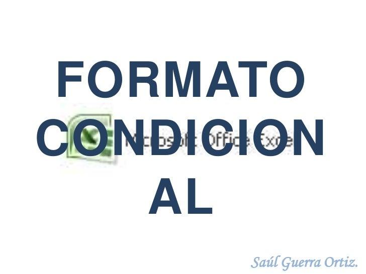 FORMATOCONDICION    AL      Saúl Guerra Ortiz.