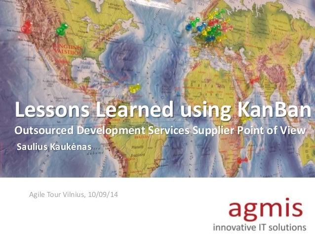 Lessons Learned using KanBan  Outsourced Development Services Supplier Point of View  Saulius Kaukėnas  Agile Tour Vilnius...