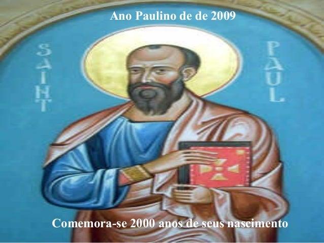 Comemora-se 2000 anos de seus nascimento Ano Paulino de de 2009