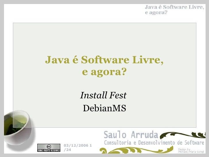 Java é Software Livre, e agora? Install Fest  DebianMS