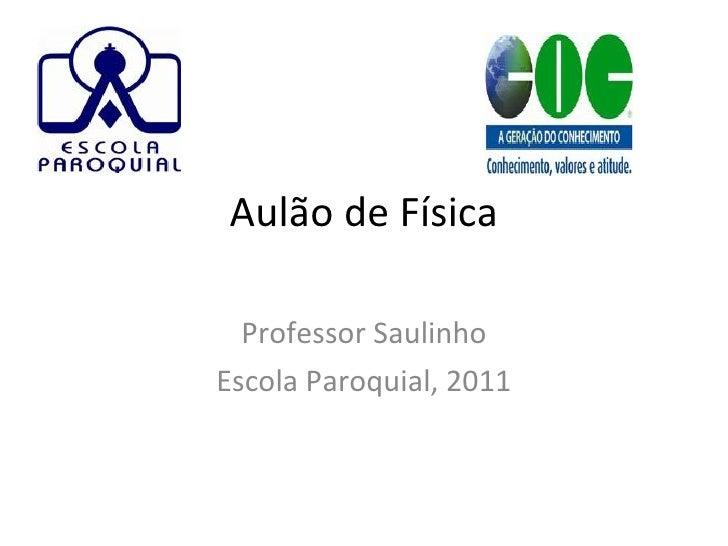 Aulão de Física Professor Saulinho Escola Paroquial, 2011