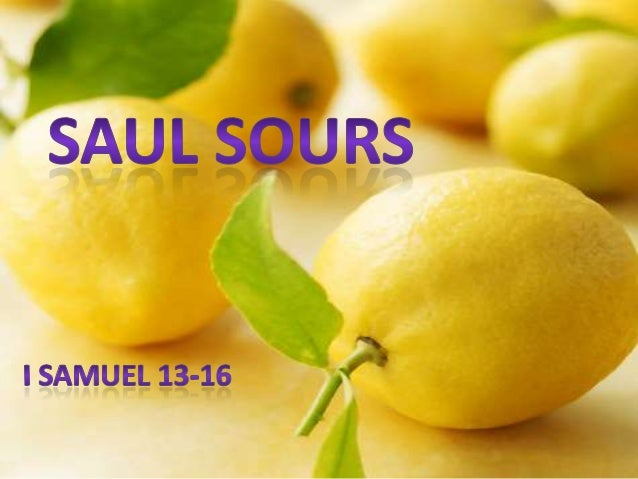 Saul Sacrifices 1 Samuel 13:1-15  3000 fearful followers (What happened to the 330,000 of Chapter 11)  Saul can't wait ...
