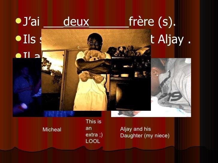 <ul><li>J'ai ___ deux ______frère (s).  </li></ul><ul><li>Ils s'appellent Michael et Aljay . </li></ul><ul><li>Il a 17 et...