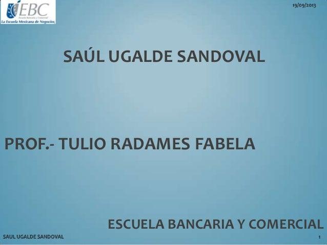 SAÚL UGALDE SANDOVAL PROF.- TULIO RADAMES FABELA ESCUELA BANCARIA Y COMERCIAL