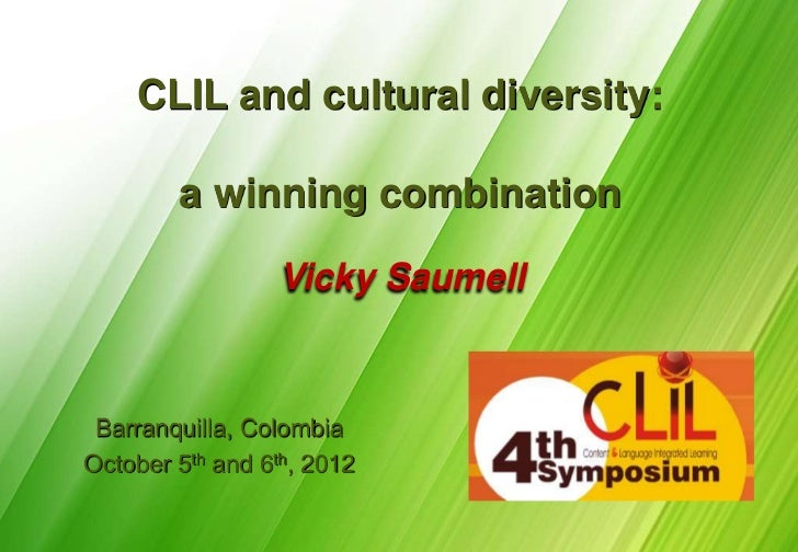 CLIL and cultural diversity:        a winning combination                  Vicky Saumell Barranquilla, ColombiaOctober 5th...