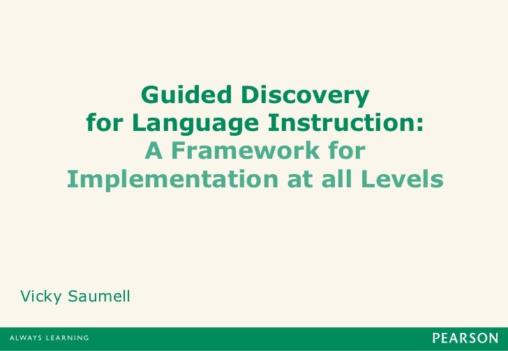 Guided Discovery      for Language Instruction:           A Framework for     Implementation at all LevelsVicky Saumell