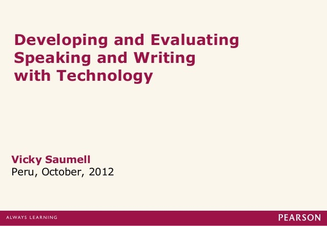 Developing and Evaluating Speaking and Writing with Technology Vicky Saumell Peru, October, 2012