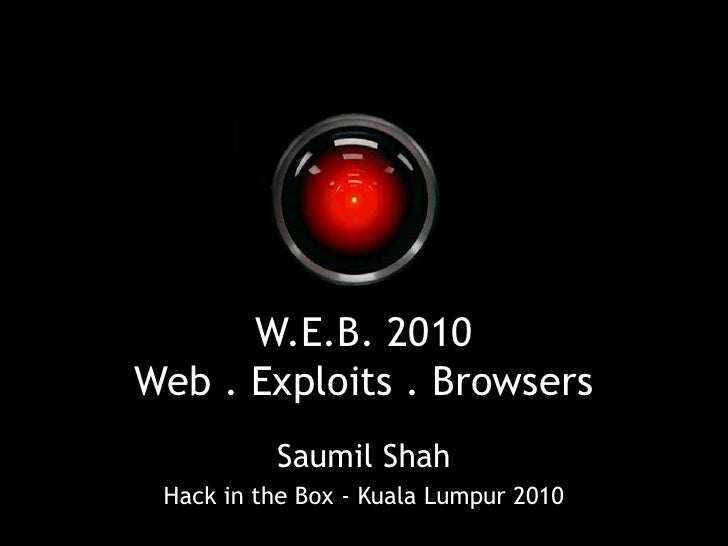 W.E.B. 2010Web . Exploits . Browsers<br />Saumil Shah<br />Hack in the Box - Kuala Lumpur 2010<br />