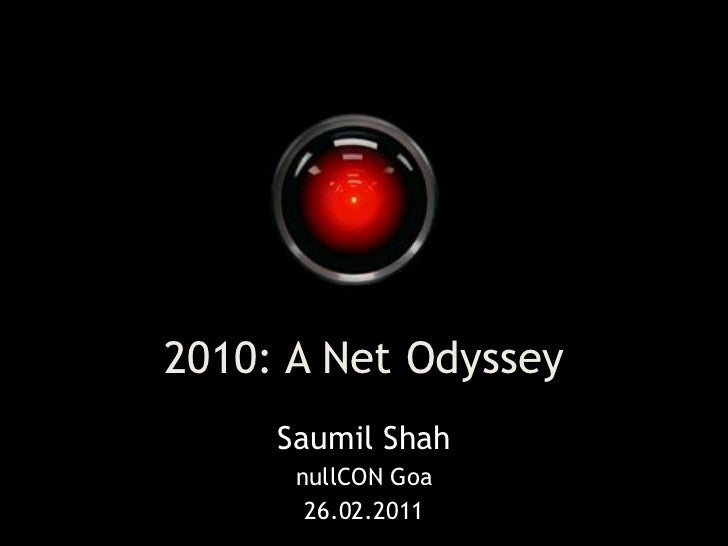 2010: A Net Odyssey                  Saumil Shah                   nullCON Goanet-square                    26.02.2011    ...