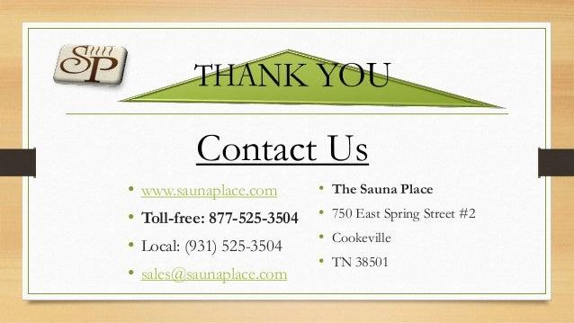 • www.saunaplace.com • Toll-free: 877-525-3504 • Local: (931) 525-3504 • sales@saunaplace.com • The Sauna Place • 750 East...