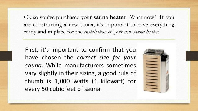 Ok so you've purchased your sauna heater. What now? If you are constructing a new sauna, it's important to have everything...