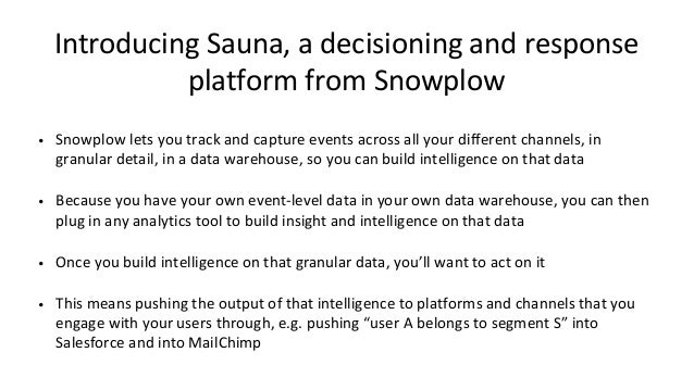 Introducing Sauna, a decisioning and response platform from Snowplow • Snowplow lets you track and capture events across a...
