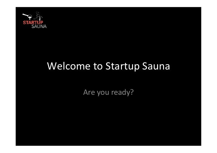 Welcome to Startup Sauna           Are you ready?