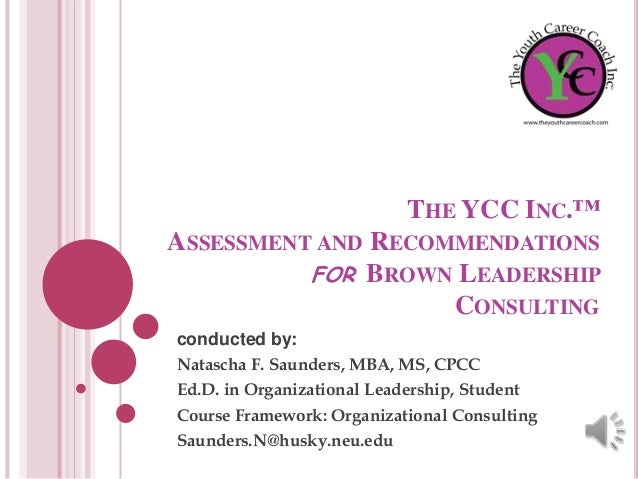 THE YCC INC.™ ASSESSMENT AND RECOMMENDATIONS FOR BROWN LEADERSHIP CONSULTING conducted by: Natascha F. Saunders, MBA, MS, ...