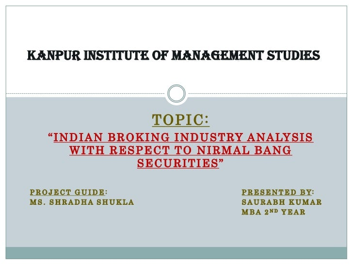 "KANPUR INSTITUTE OF MANAGEMENT STUDIES                         TOPIC:   "" I N D I A N B R O K I N G I N D U S T RY A N A L..."