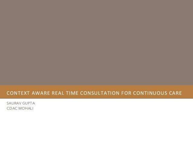 CONTEXT  AWARE  REAL  TIME  CONSULTATION  FOR  CONTINUOUS  CARE   SAURAV GUPTA CDAC MOHALI