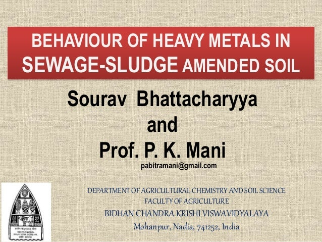BEHAVIOUR OF HEAVY METALS IN SEWAGE-SLUDGE AMENDED SOIL Sourav Bhattacharyya and Prof. P. K. Mani DEPARTMENT OF AGRICULTUR...
