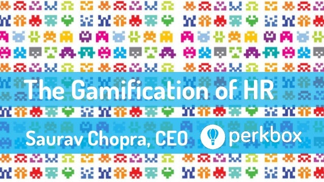 The Gamification of HR Saurav Chopra, CEO