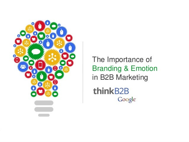 Google Confidential and Proprietary 1Google Confidential and Proprietary 1 The Importance of Branding & Emotion in B2B Mar...