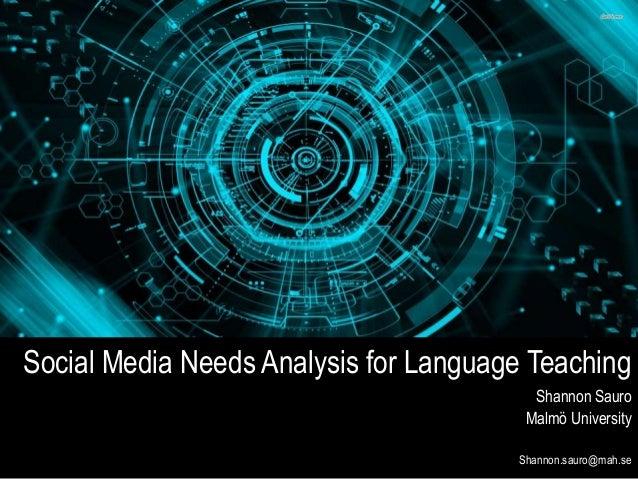 Shannon Sauro Malmö University Shannon.sauro@mah.se Social Media Needs Analysis for Language Teaching