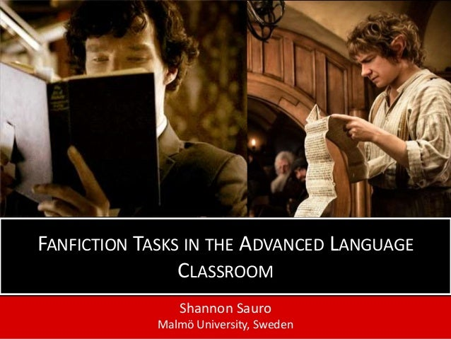 Shannon Sauro Malmö University, Sweden FANFICTION TASKS IN THE ADVANCED LANGUAGE CLASSROOM