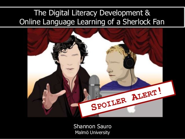 The Digital Literacy Development & Online Language Learning of a Sherlock Fan Shannon Sauro Malmö University