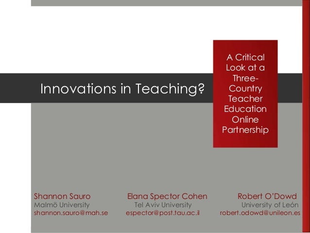 Innovations in Teaching? A Critical Look at a Three- Country Teacher Education Online Partnership Shannon Sauro Elana Spec...
