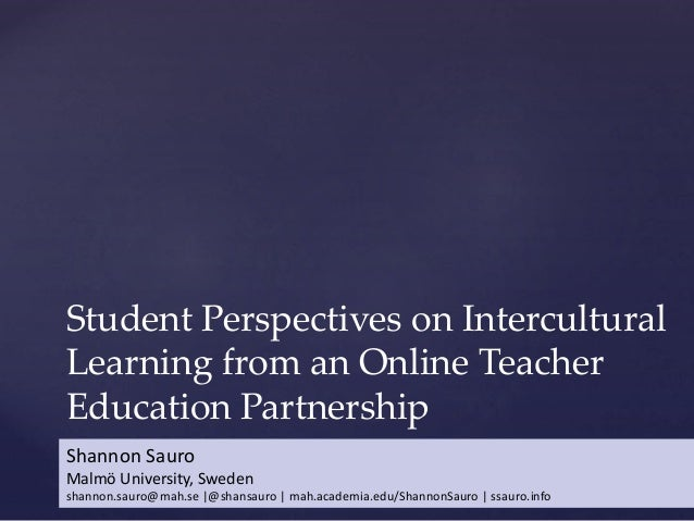Student Perspectives on Intercultural Learning from an Online Teacher Education Partnership Shannon Sauro Malmö University...