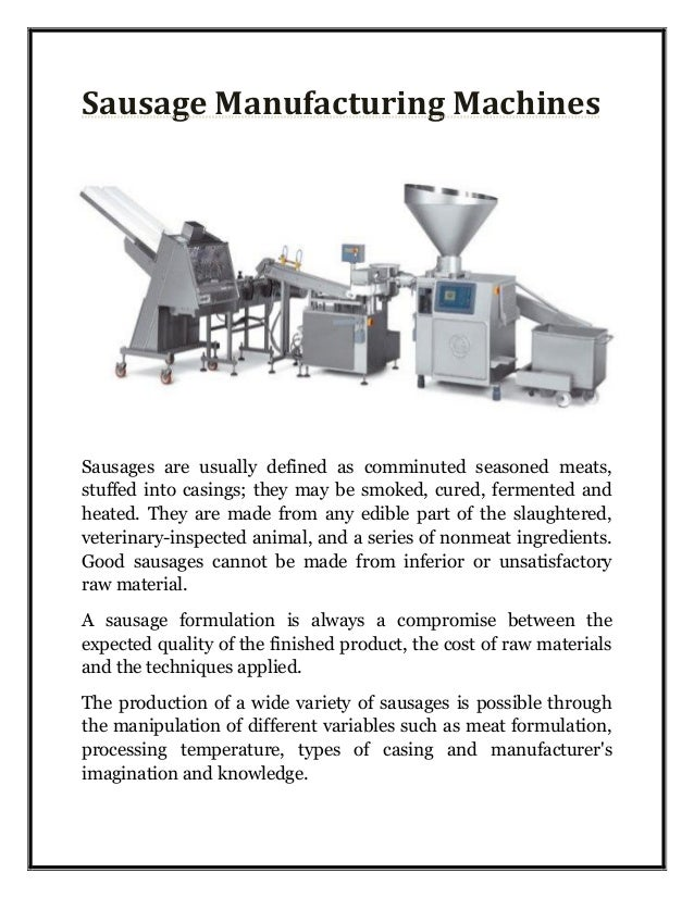 Sausage Manufacturing Machines Sausages are usually defined as comminuted seasoned meats, stuffed into casings; they may b...