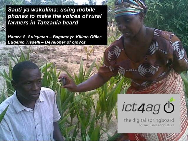Sauti ya wakulima: using mobile phones to make the voices of rural farmers in Tanzania heard Hamza S. Suleyman – Bagamoyo ...