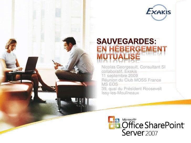 Sauvegardes:En Hébergement mutualisé<br />Nicolas Georgeault, Consultant SI collaboratif, Exakis<br />11 septembre 2009Réu...