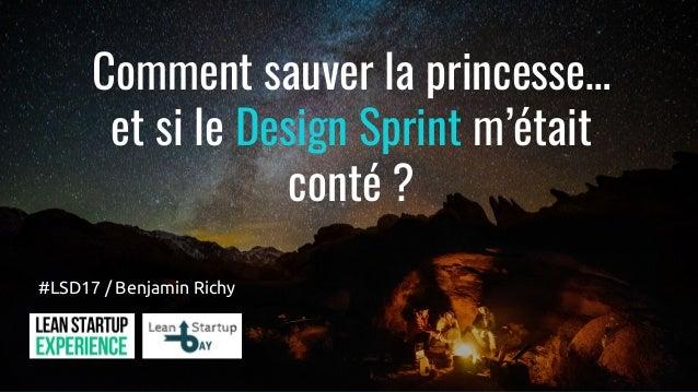 Comment sauver la princesse… et si le Design Sprint m'était conté ? #LSD17 / Benjamin Richy
