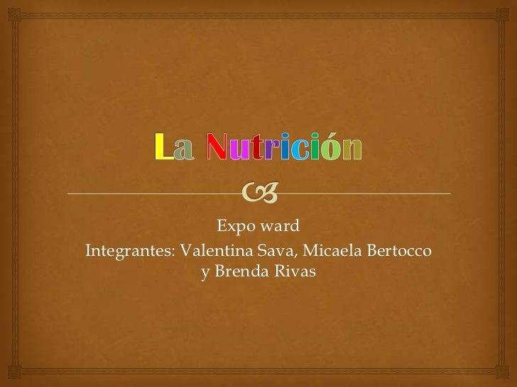 Expo wardIntegrantes: Valentina Sava, Micaela Bertocco               y Brenda Rivas