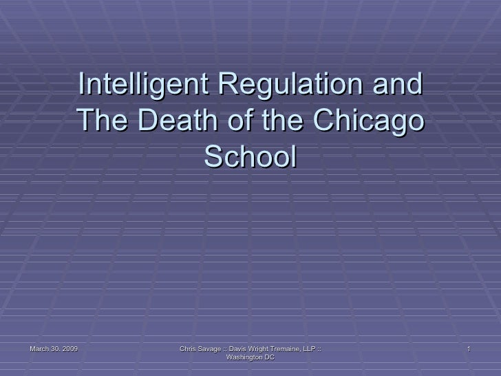 Intelligent Regulation and The Death of the Chicago School March 30. 2009 Chris Savage :: Davis Wright Tremaine, LLP :: Wa...