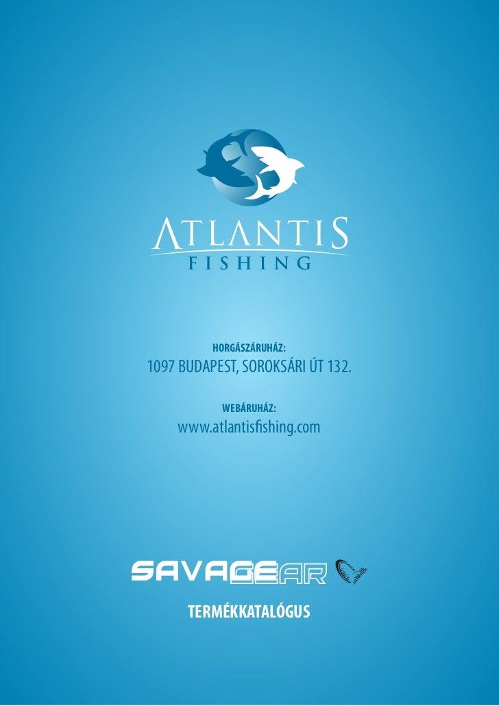 HORGÁSZÁRUHÁZ:1097 BUDAPEST, SOROKSÁRI ÚT 132.           WEBÁRUHÁZ:    www.atlantisfishing.com      TERMÉKKATALÓGUS