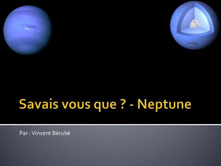 Savais vous que ? - Neptune<br />Par : Vincent Bérubé<br />