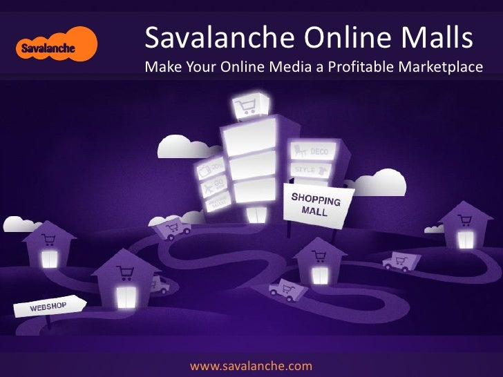 Savalanche Online MallsMake Your Online Media a Profitable Marketplace      www.savalanche.com
