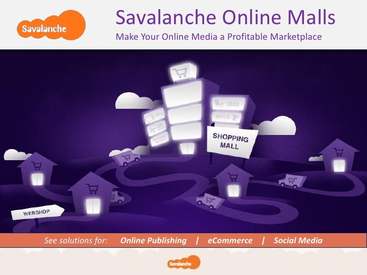 Savalanche Online Malls                     Make Your Online Media a Profitable MarketplaceSee solutions for:    Online Pu...