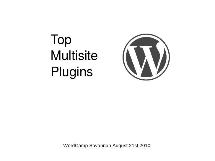 Top  Multisite  Plugins WordCamp Savannah August 21st 2010