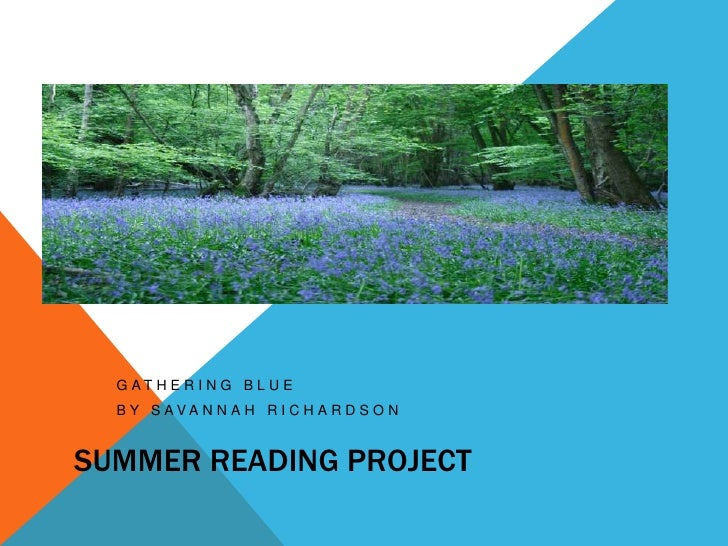 Summer reading project<br />Gathering blue <br />by Savannah Richardson<br />