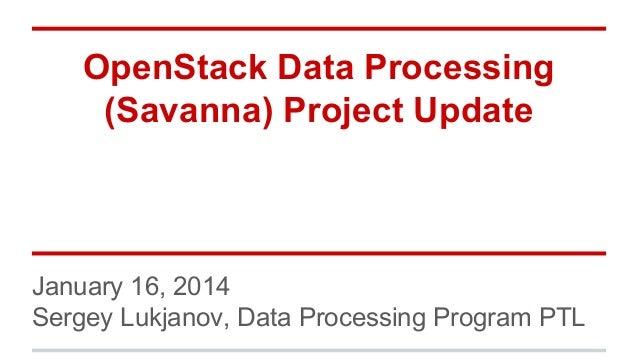 OpenStack Data Processing (Savanna) Project Update  January 16, 2014 Sergey Lukjanov, Data Processing Program PTL