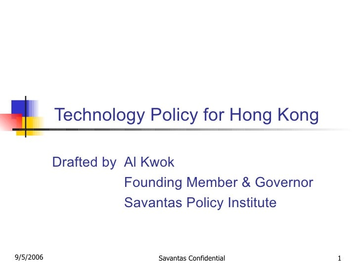 Technology Policy for Hong Kong Drafted by  Al Kwok Founding Member & Governor Savantas Policy Institute