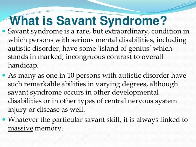 savant syndrome essay A young woman has revealed how an accident during a ski vacation left her with phenomenally advanced mental abilities after she developed an incredibly rare condition known as acquired savant syndrome in an essay written for xojane, the anonymous woman recounts the day that she received her life.