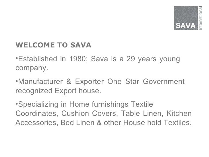 <ul><li>WELCOME TO SAVA </li></ul><ul><li>Established in 1980; Sava is a 29 years young  company. </li></ul><ul><li>Manufa...