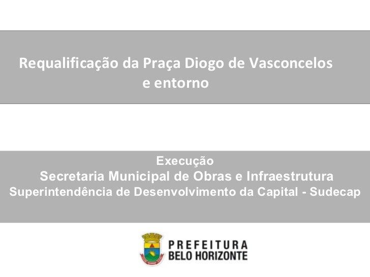 Requalificação da Praça Diogo de Vasconcelos e entorno Execução Secretaria Municipal de Obras e Infraestrutura Superintend...