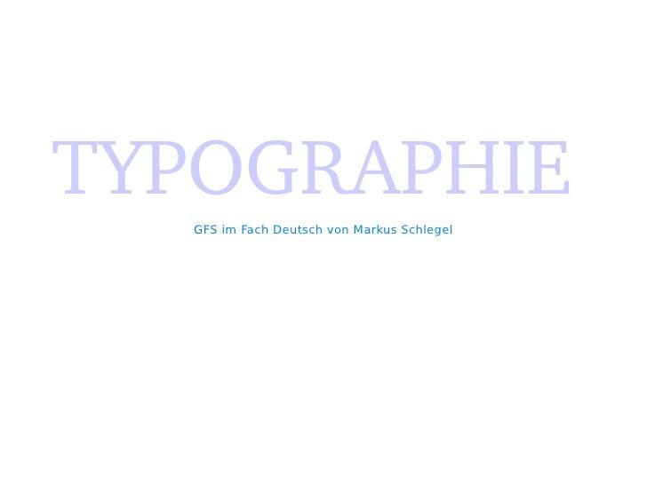 TYPOGRAPHIE    GFS im Fach Deutsch von Markus Schlegel