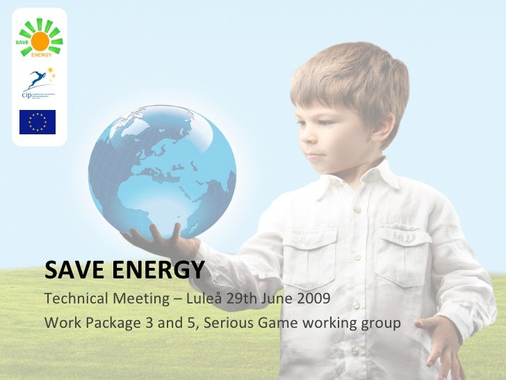 SAVE ENERGY Technical Meeting – Luleå 29th June 2009 Work Package 3 and 5, Serious Game working group
