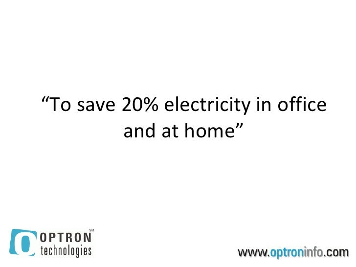 """To save 20% electricity in office          and at home"""