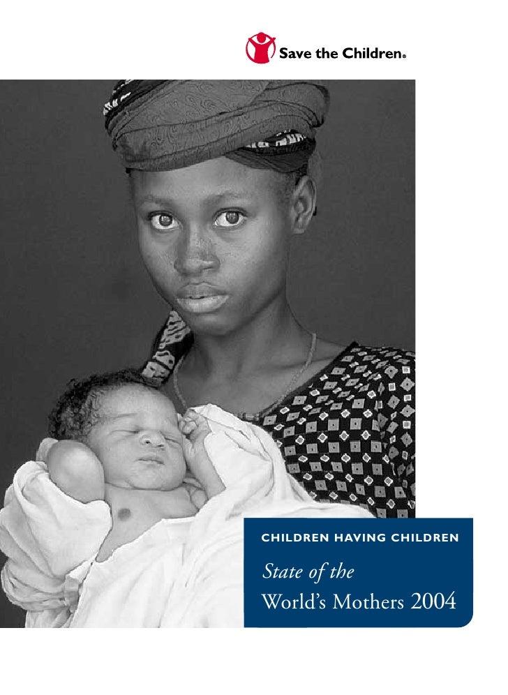 CHILDREN HAVING CHILDREN   State of the World's Mothers 2004