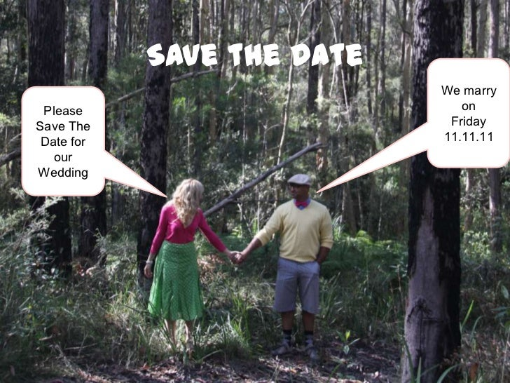 Save the Date<br />We marry on Friday11.11.11<br />Please Save The Date for our Wedding<br />